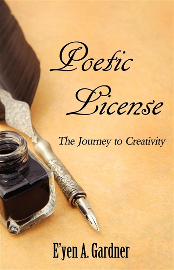 E'yen A. Gardner : Poetic License: The Journey to Creativity
