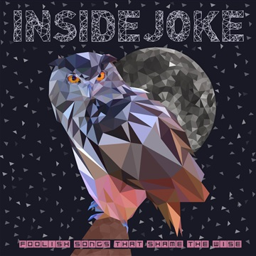 Foolish Songs That Shame The Wise by Inside Joke