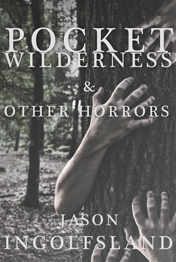Jason Ingolfsland : Pocket Wilderness & Other Horrors