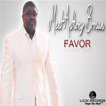 Favor - Meet Anthony Brown     by L.O.W. Records (Light Of the World)