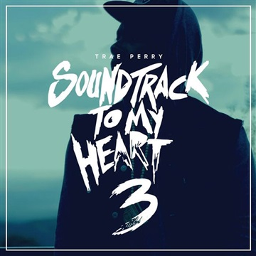 Soundtrack to My Heart 3 (2015) by Trae Perry