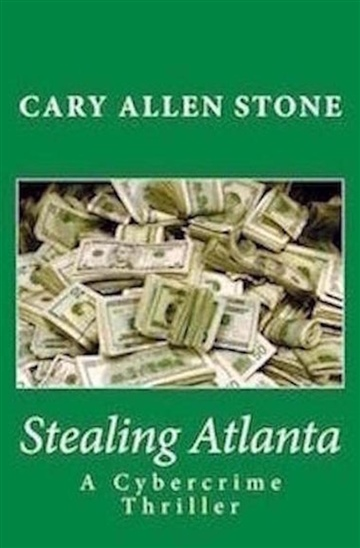 Stealing Atlanta – A Cybercrime Novel by Cary Allen Stone
