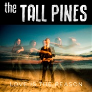The Tall Pines : Love Is The Reason