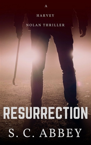 S. C. Abbey : Resurrection: A Harvey Nolan Thriller
