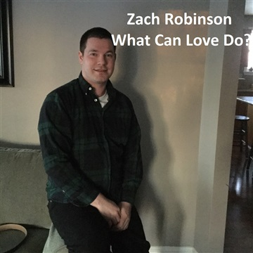 Zach Robinson : What Can Love Do?