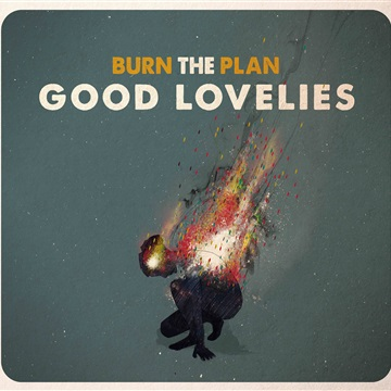 Good Lovelies : Burn The Plan