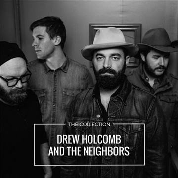 Drew Holcomb and The Neighbors : Drew Holcomb and The Neighbors: Collection