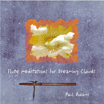 Paul Adams : Flute Meditations For Dreaming Clouds
