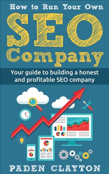 How to Run Your Own - SEO COMPANY - Amateurs to Professionals by Paden Clayton