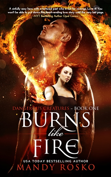 Burns Like Fire (Dangerous Creatures Book 1) by Mandy Rosko