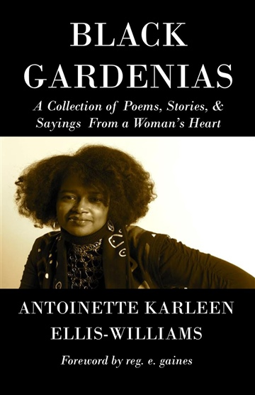 Antoinette Ellis-Williams : Black Gardenias: A Collection of Poems, Stories and Saying From a Woman's Heart