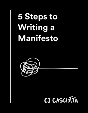 CJ Casciotta : 5 Steps to Writing a Manifesto