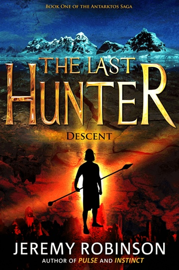 The Last Hunter - Descent (Book 1 of the Antarktos Saga) by Jeremy Robinson