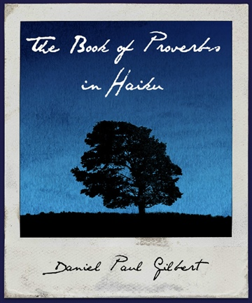 Daniel Paul Gilbert : The Book of Proverbs in Haiku