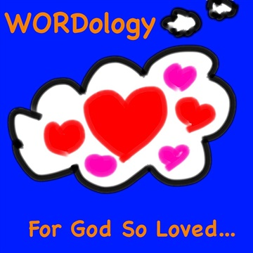 WORDology : For God So Loved...
