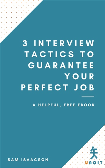 3 Interview Tactics to Guarantee Your Perfect Job by Sam Isaacson