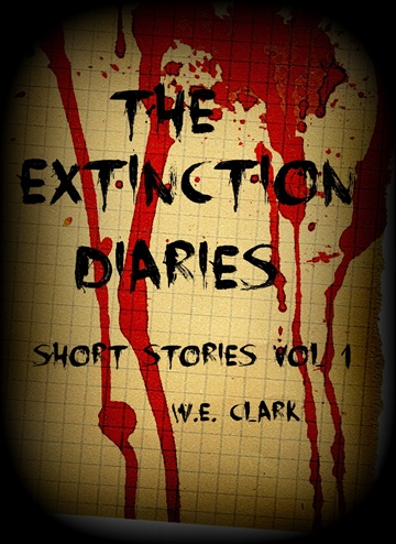 WE Clark : 	 The Extinction Diaries - Short Stories Volume 1
