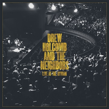 Drew Holcomb and The Neighbors : Live at The Ryman