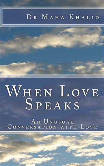 When Love Speaks An Unusual Conversation With Love by Maha Khalid