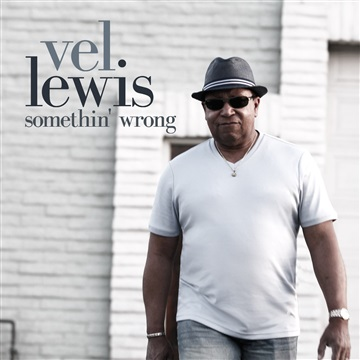 Somethin' Wrong by Vel Lewis