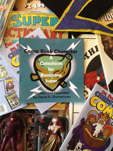 David A. Zimmerman : Comic Book Character: A Catechism for Becoming Super