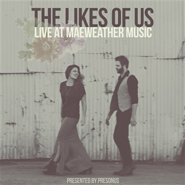 The Likes Of Us : Live At Maeweather Music (Presented by PreSonus)