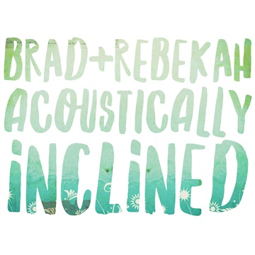 Acoustically Inclined by Brad and Rebekah