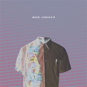 Whosah : work, remixed