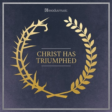 Exodus Music : Christ Has Triumphed