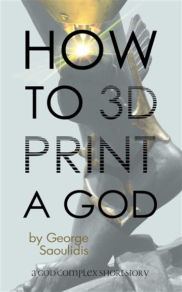 George Saoulidis : How To 3D Print A God