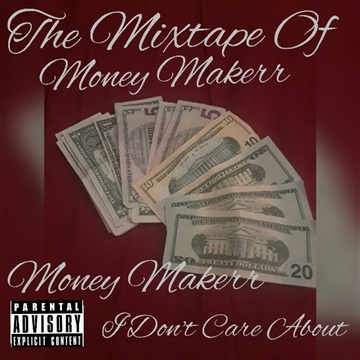 I Don.t Care About It by Money Makerr