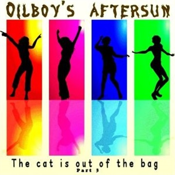 Oilboy's aftersun : The cat is out of the bag part 3