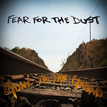Gone to the Ground by Fear for the Dust