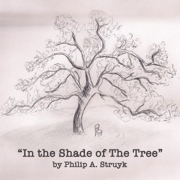 In the Shade of The Tree by Philip A. Struyk