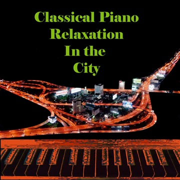 Classical Meditation : Classical Piano Relaxation: In the City (with Distant Freeway Noise)