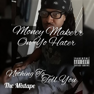 Nothing To Tell You by Money Makerr