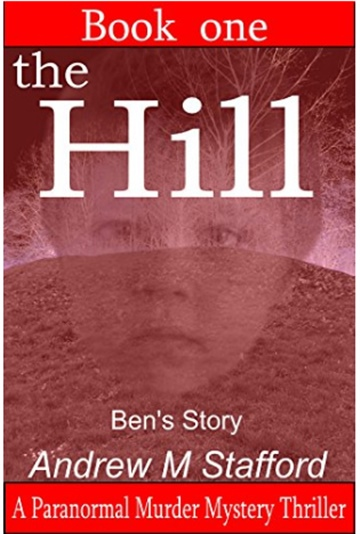 The Hill - Ben's Story (Book One). A Paranormal Murder Mystery Thriller. (Book One)