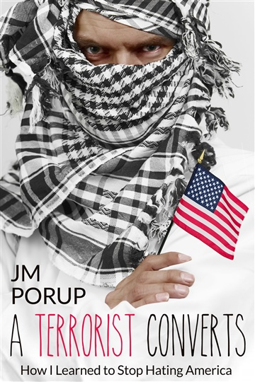 J.M. Porup : A Terrorist Converts: How I Learned to Stop Hating America