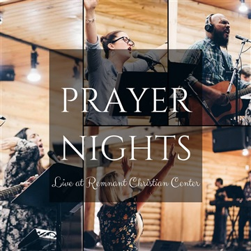 PRAYER NIGHTS: Live at Remnant Christian Center by Remnant Christian Center