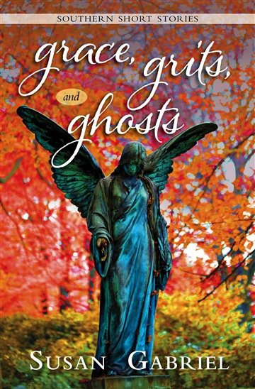 Susan Gabriel Grace Grits and Ghosts: Southern Short Stories