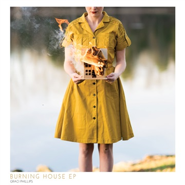 Burning House EP by Graci Phillips