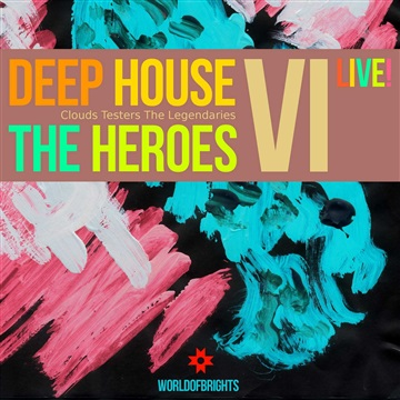 Deep House The Heroes Vol. VI: Live! by WorldOfBrights
