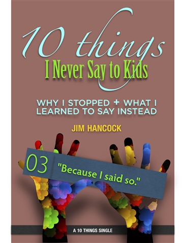 Because I Said So |10 Things I Never Say to Kids | Thing 03
