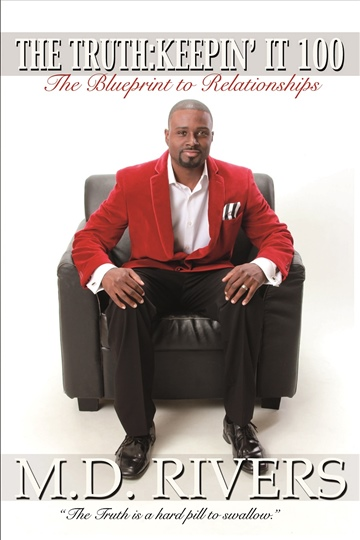 Mario D. Rivers : The Truth: Keepin' it 100: The Blueprint to Relationships