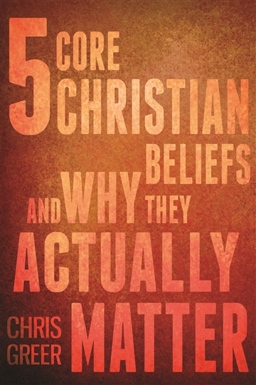 5 Core Christian Beliefs  and Why They Actually  Matter