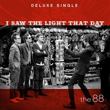 I Saw The Light That Day (Deluxe Single) by The 88