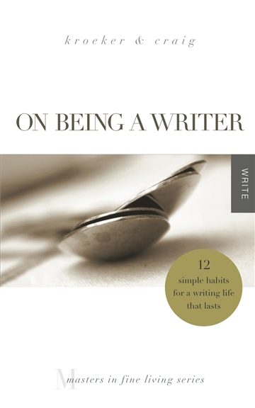 Ann Kroeker & Charity Singleton Craig : On Being a Writer: 12 Simple Habits for a Writing Life that Lasts (1/4 of book)