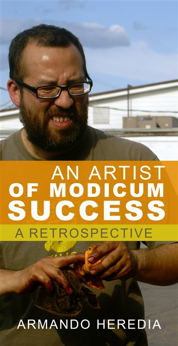 An Artist of Modicum Success, A Retrospective by Armando Heredia