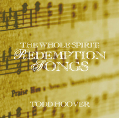 Todd Hoover : The Whole Spirit: Redemption Songs