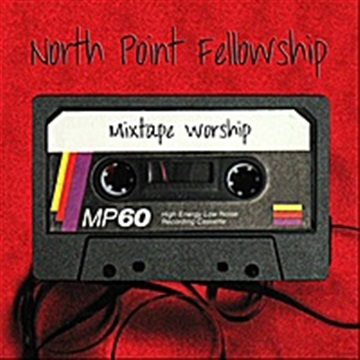 Mixtape Worship by North Point Fellowship